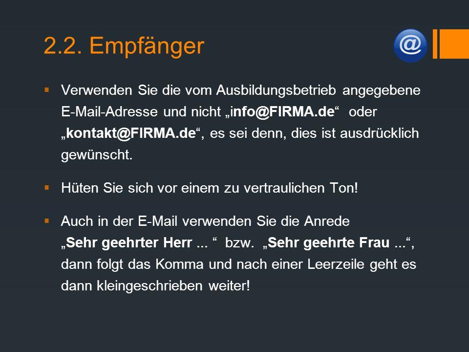 """2.2. Empfänger  Verwenden Sie die vom Ausbildungsbetrieb angegebene E-Mail-Adresse und nicht """"info@FIRMA.de"""" oder """"kontakt@FIRMA.de"""", es sei denn, di"""