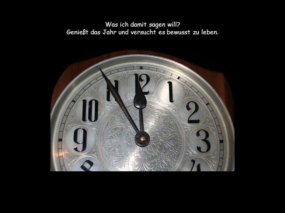 Danach wird auch das Jahr 2012 Geschichte sein. Niemand wird es zurückholen können.