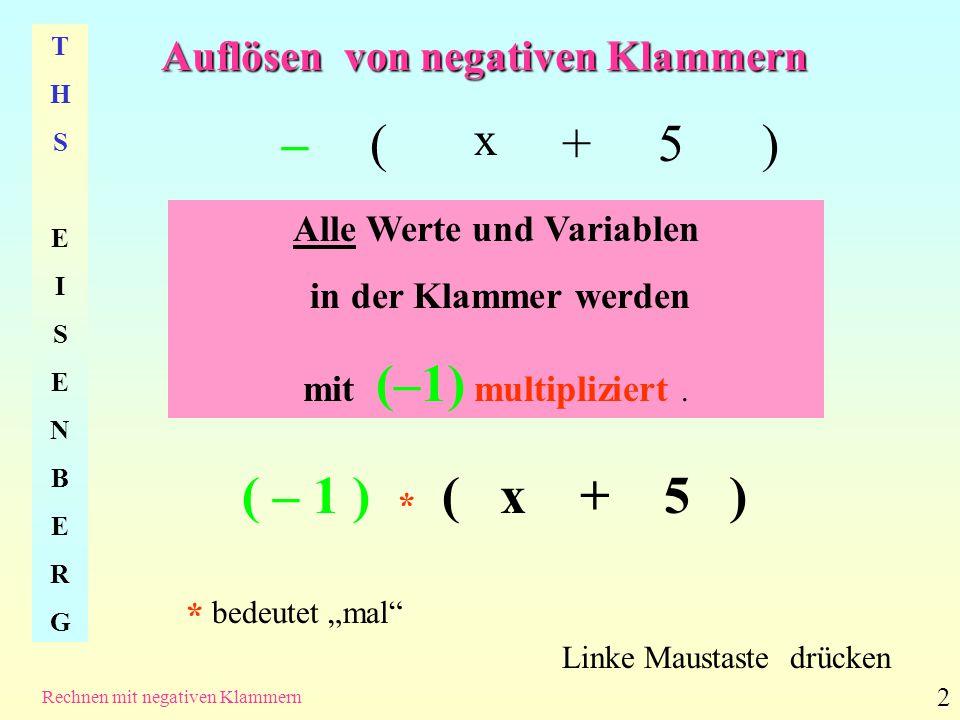 Auflösen von negativen Klammern THSEISENBERGTHSEISENBERG Rechnen mit negativen Klammern 2 –( x +5) Alle Werte und Variablen in der Klammer werden mit