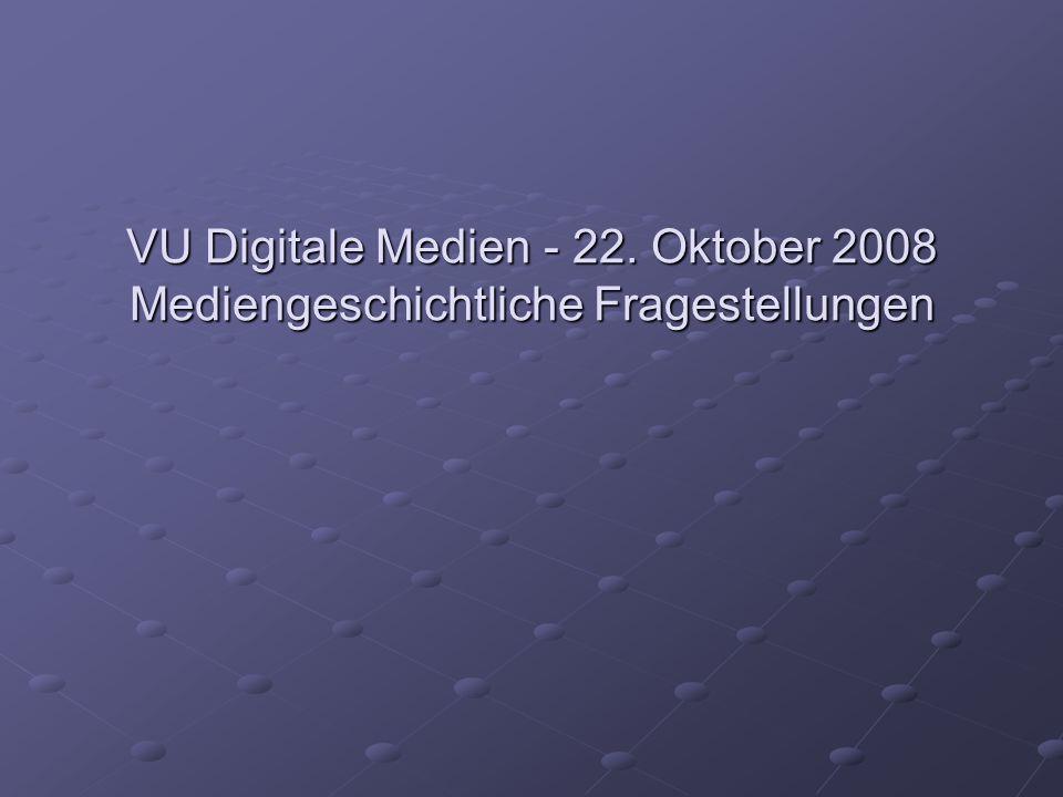 VU Digitale Medien - 22. Oktober 2008 Mediengeschichtliche Fragestellungen
