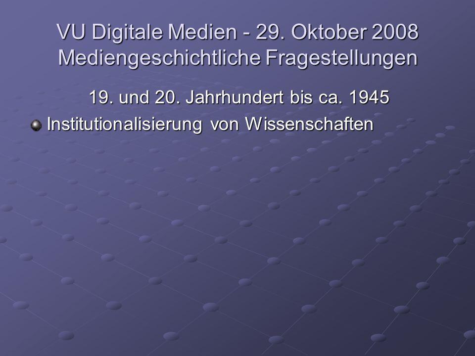 VU Digitale Medien - 29. Oktober 2008 Mediengeschichtliche Fragestellungen 19.