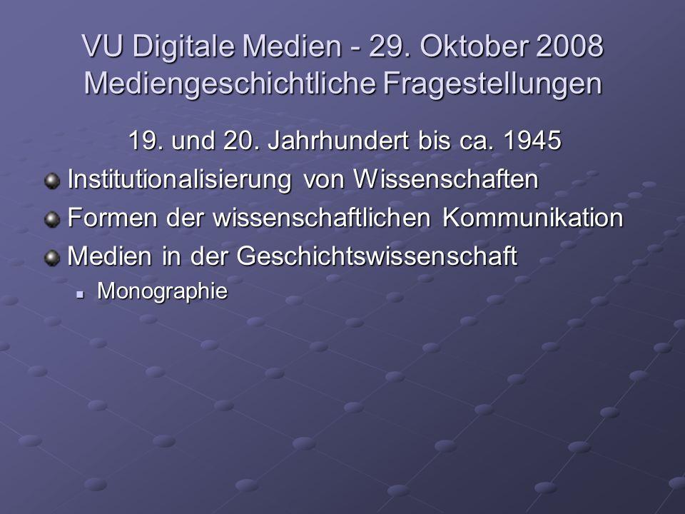 VU Digitale Medien - 29. Oktober 2008 Mediengeschichtliche Fragestellungen 19. und 20. Jahrhundert bis ca. 1945 Institutionalisierung von Wissenschaft