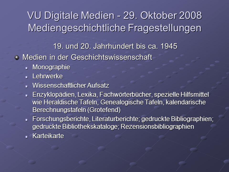 VU Digitale Medien - 29. Oktober 2008 Mediengeschichtliche Fragestellungen 19. und 20. Jahrhundert bis ca. 1945 Medien in der Geschichtswissenschaft M