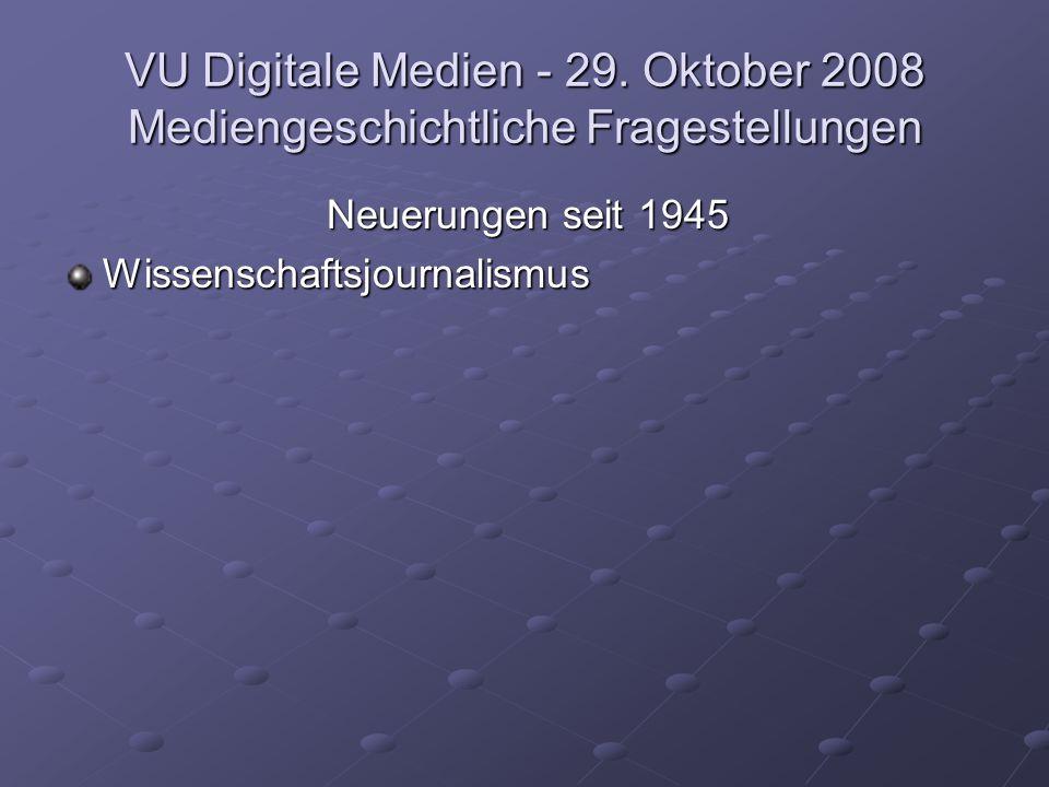 VU Digitale Medien - 29. Oktober 2008 Mediengeschichtliche Fragestellungen Neuerungen seit 1945 Wissenschaftsjournalismus