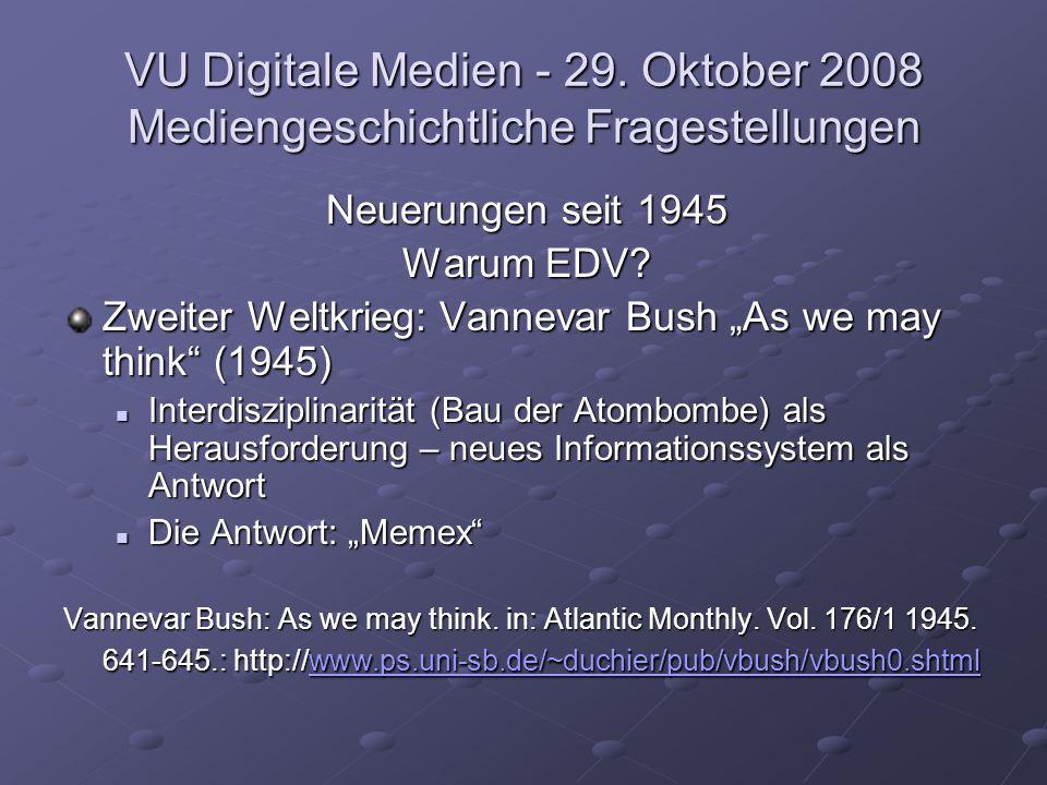 """VU Digitale Medien - 29. Oktober 2008 Mediengeschichtliche Fragestellungen Neuerungen seit 1945 Warum EDV? Zweiter Weltkrieg: Vannevar Bush """"As we may"""