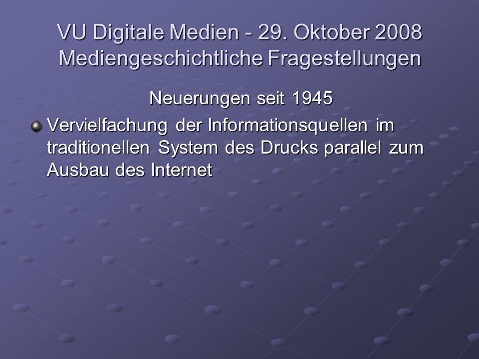 VU Digitale Medien - 29. Oktober 2008 Mediengeschichtliche Fragestellungen Neuerungen seit 1945 Vervielfachung der Informationsquellen im traditionell