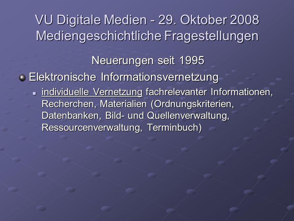 VU Digitale Medien - 29. Oktober 2008 Mediengeschichtliche Fragestellungen Neuerungen seit 1995 Elektronische Informationsvernetzung individuelle Vern
