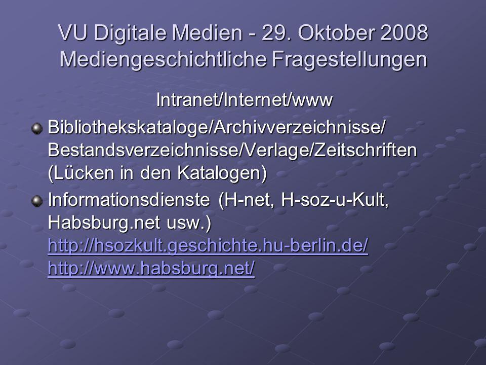 VU Digitale Medien - 29. Oktober 2008 Mediengeschichtliche Fragestellungen Intranet/Internet/www Bibliothekskataloge/Archivverzeichnisse/ Bestandsverz