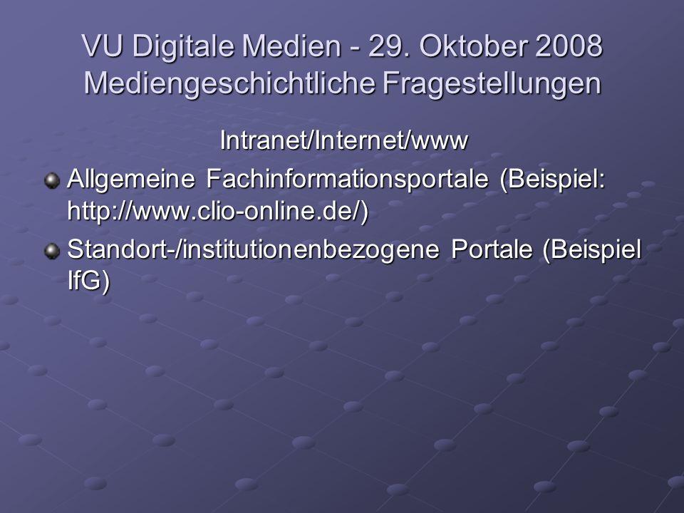VU Digitale Medien - 29. Oktober 2008 Mediengeschichtliche Fragestellungen Intranet/Internet/www Allgemeine Fachinformationsportale (Beispiel: http://