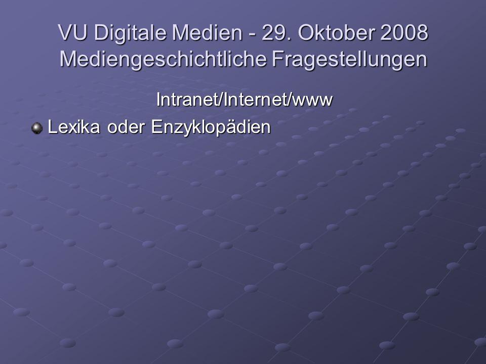 VU Digitale Medien - 29. Oktober 2008 Mediengeschichtliche Fragestellungen Intranet/Internet/www Lexika oder Enzyklopädien