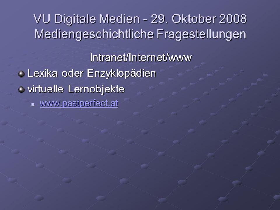 VU Digitale Medien - 29. Oktober 2008 Mediengeschichtliche Fragestellungen Intranet/Internet/www Lexika oder Enzyklopädien virtuelle Lernobjekte www.p
