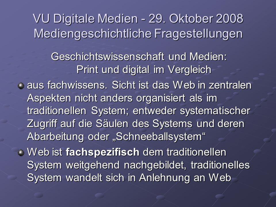 VU Digitale Medien - 29. Oktober 2008 Mediengeschichtliche Fragestellungen Geschichtswissenschaft und Medien: Print und digital im Vergleich aus fachw