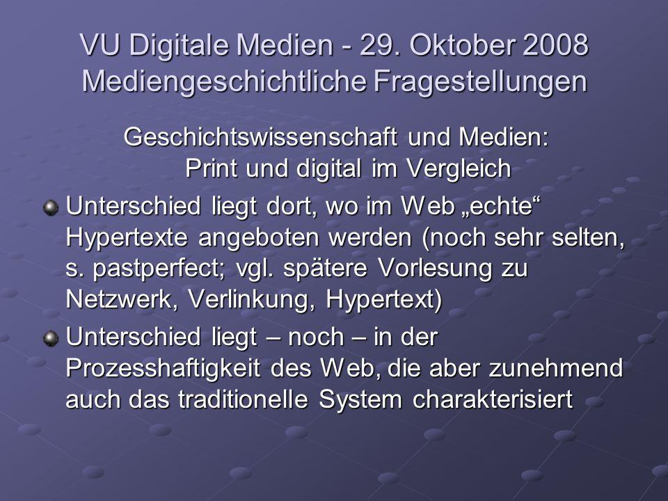 VU Digitale Medien - 29. Oktober 2008 Mediengeschichtliche Fragestellungen Geschichtswissenschaft und Medien: Print und digital im Vergleich Unterschi