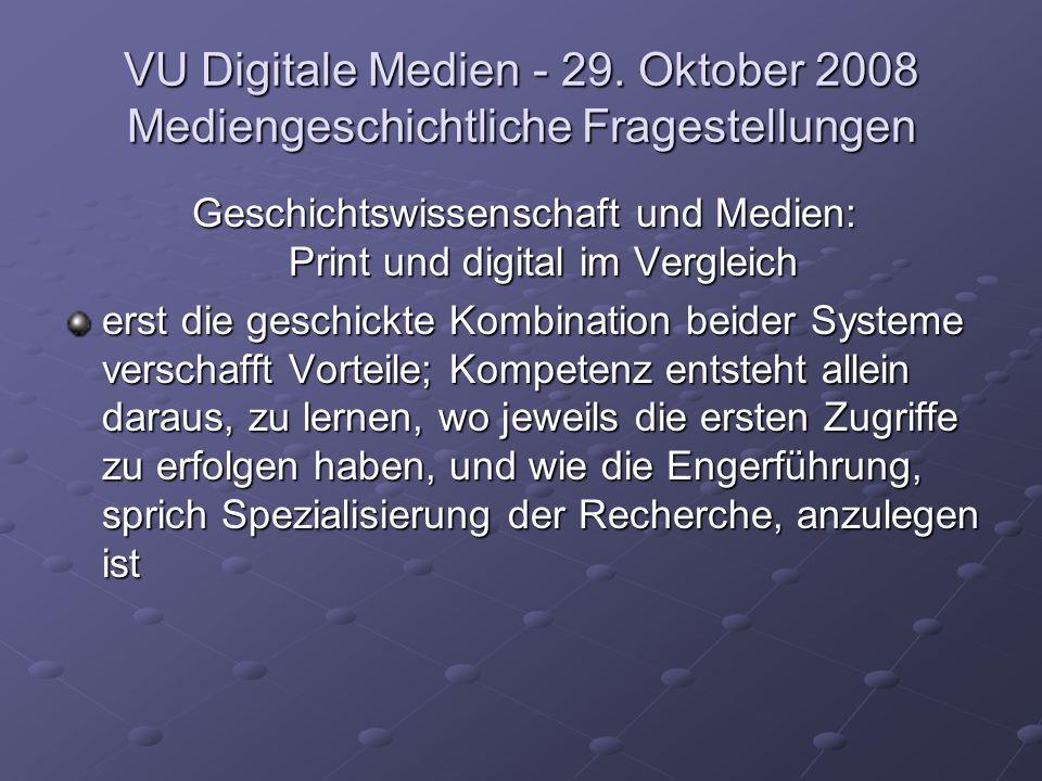 VU Digitale Medien - 29. Oktober 2008 Mediengeschichtliche Fragestellungen Geschichtswissenschaft und Medien: Print und digital im Vergleich erst die
