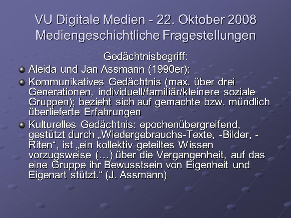 VU Digitale Medien - 22. Oktober 2008 Mediengeschichtliche Fragestellungen Gedächtnisbegriff: Aleida und Jan Assmann (1990er): Kommunikatives Gedächtn