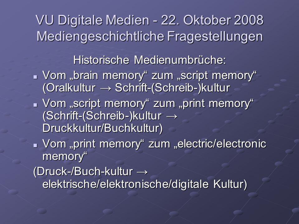 """VU Digitale Medien - 22. Oktober 2008 Mediengeschichtliche Fragestellungen Historische Medienumbrüche: Vom """"brain memory"""" zum """"script memory"""" (Oralkul"""