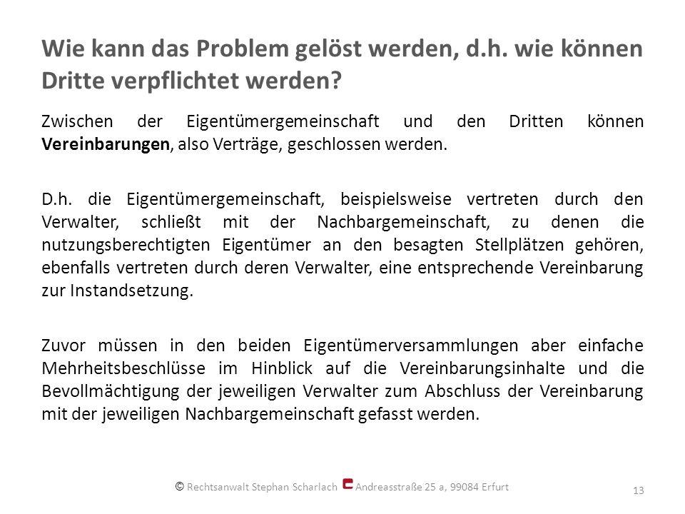 Wie kann das Problem gelöst werden, d.h. wie können Dritte verpflichtet werden? Zwischen der Eigentümergemeinschaft und den Dritten können Vereinbarun