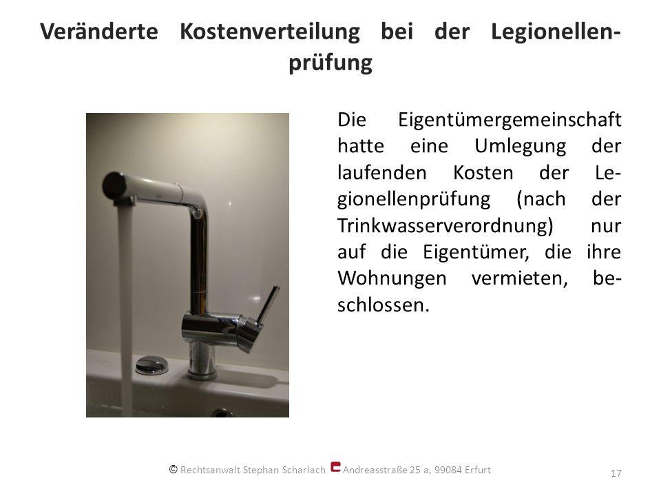 Veränderte Kostenverteilung bei der Legionellen- prüfung Die Eigentümergemeinschaft hatte eine Umlegung der laufenden Kosten der Le- gionellenprüfung (nach der Trinkwasserverordnung) nur auf die Eigentümer, die ihre Wohnungen vermieten, be- schlossen.