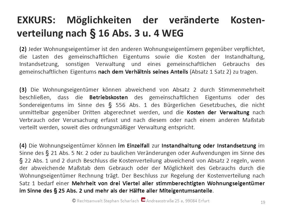 EXKURS: Möglichkeiten der veränderte Kosten- verteilung nach § 16 Abs. 3 u. 4 WEG (2) Jeder Wohnungseigentümer ist den anderen Wohnungseigentümern geg