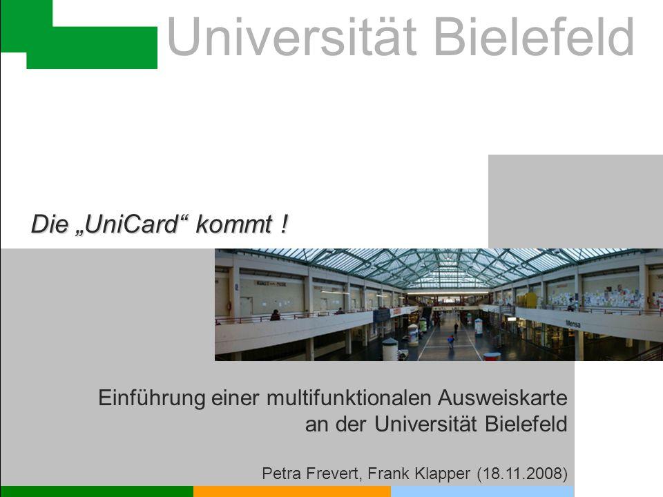 """Universität Bielefeld Die """"UniCard"""" kommt ! Einführung einer multifunktionalen Ausweiskarte an der Universität Bielefeld Petra Frevert, Frank Klapper"""