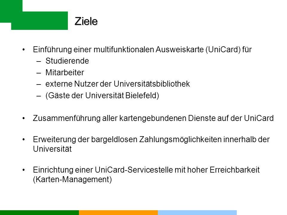 Ziele Einführung einer multifunktionalen Ausweiskarte (UniCard) für –Studierende –Mitarbeiter –externe Nutzer der Universitätsbibliothek –(Gäste der U