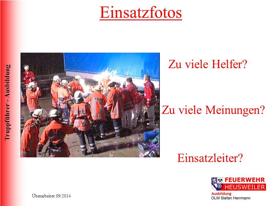 Truppführer - Ausbildung Überarbeitet 09/2014 Zu viele Helfer? Zu viele Meinungen? Einsatzleiter? Einsatzfotos