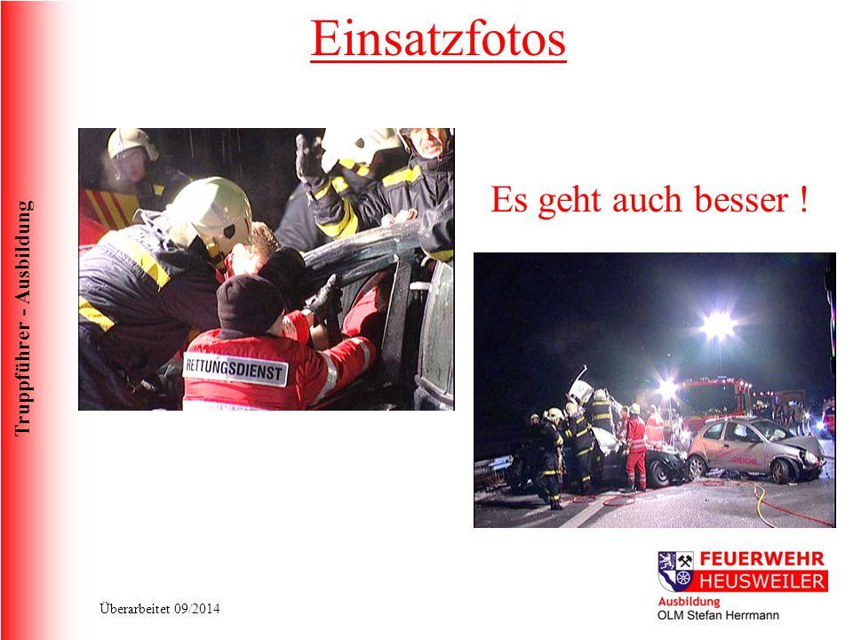 Truppführer - Ausbildung Überarbeitet 09/2014 Es geht auch besser ! Einsatzfotos