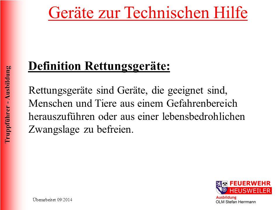 Truppführer - Ausbildung Überarbeitet 09/2014 Geräte zur Technischen Hilfe Rettungsgeräte sind Geräte, die geeignet sind, Menschen und Tiere aus einem
