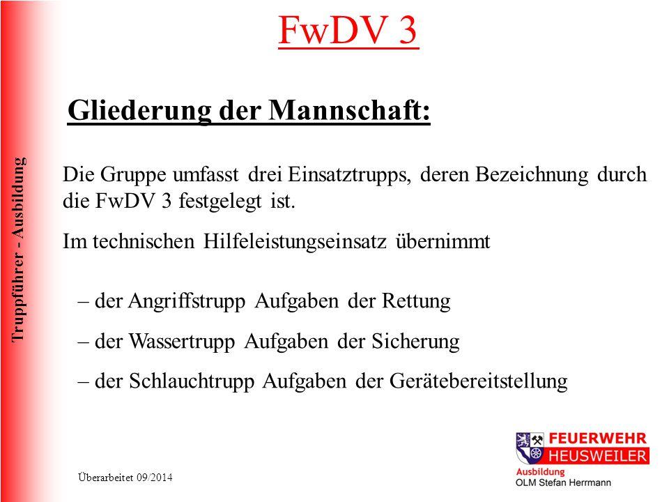 Truppführer - Ausbildung Überarbeitet 09/2014 FwDV 3 Gliederung der Mannschaft: Die Gruppe umfasst drei Einsatztrupps, deren Bezeichnung durch die FwD