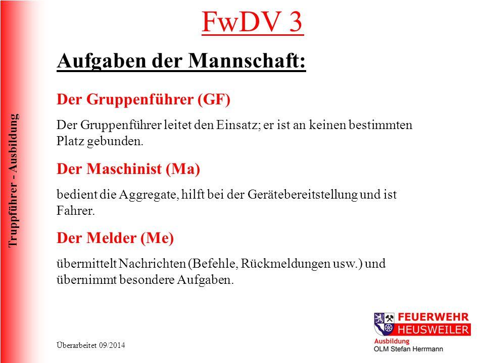 Truppführer - Ausbildung Überarbeitet 09/2014 FwDV 3 Aufgaben der Mannschaft: Der Gruppenführer (GF) Der Gruppenführer leitet den Einsatz; er ist an k
