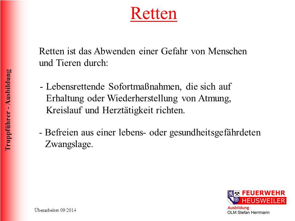 Truppführer - Ausbildung Überarbeitet 09/2014 Retten Retten ist das Abwenden einer Gefahr von Menschen und Tieren durch: -Lebensrettende Sofortmaßnahm