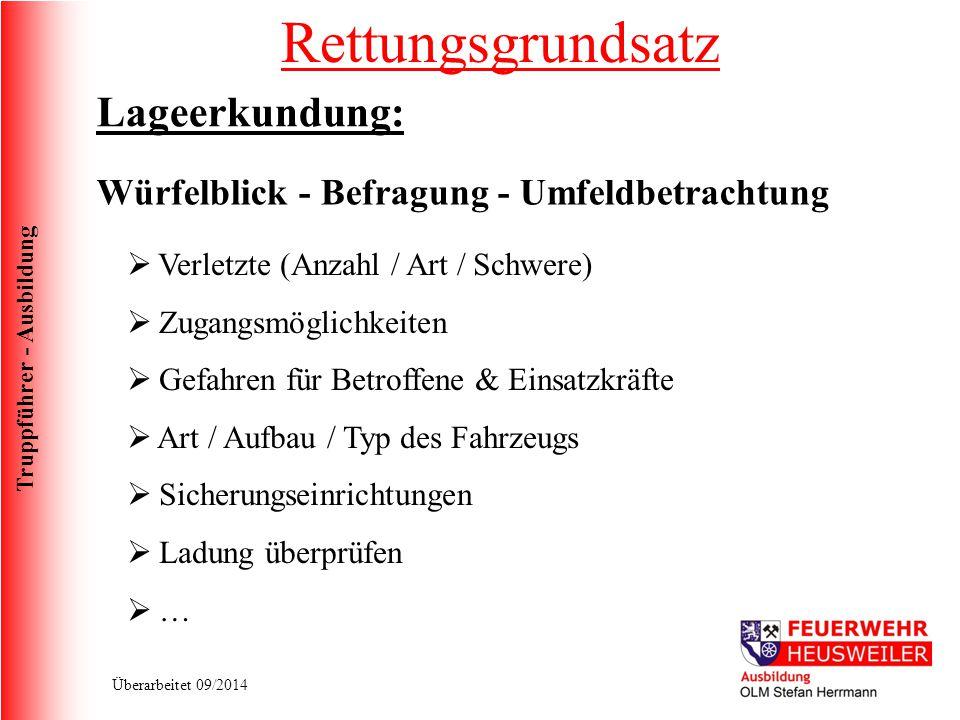Truppführer - Ausbildung Überarbeitet 09/2014 Rettungsgrundsatz Lageerkundung:  Verletzte (Anzahl / Art / Schwere)  Zugangsmöglichkeiten  Gefahren