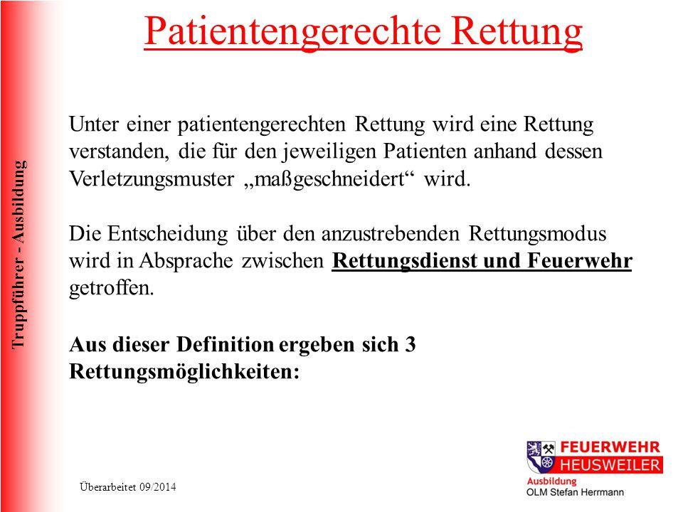 Truppführer - Ausbildung Überarbeitet 09/2014 Patientengerechte Rettung Unter einer patientengerechten Rettung wird eine Rettung verstanden, die für d