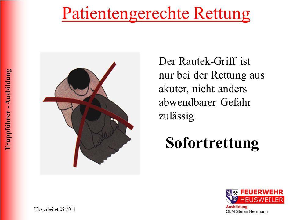 Truppführer - Ausbildung Überarbeitet 09/2014 Der Rautek-Griff ist nur bei der Rettung aus akuter, nicht anders abwendbarer Gefahr zulässig. Sofortret