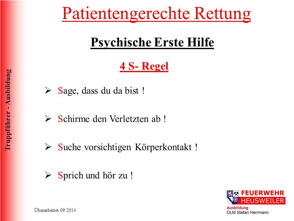 Truppführer - Ausbildung Überarbeitet 09/2014 Psychische Erste Hilfe  Sage, dass du da bist !  Schirme den Verletzten ab !  Suche vorsichtigen Körp