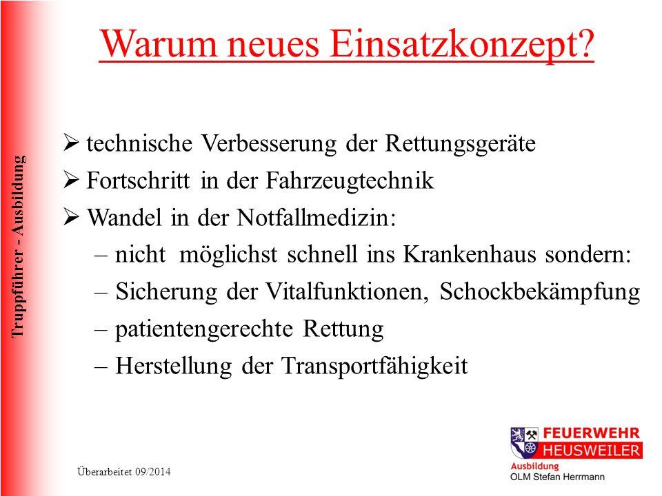 Truppführer - Ausbildung Überarbeitet 09/2014 Warum neues Einsatzkonzept?  technische Verbesserung der Rettungsgeräte  Fortschritt in der Fahrzeugte