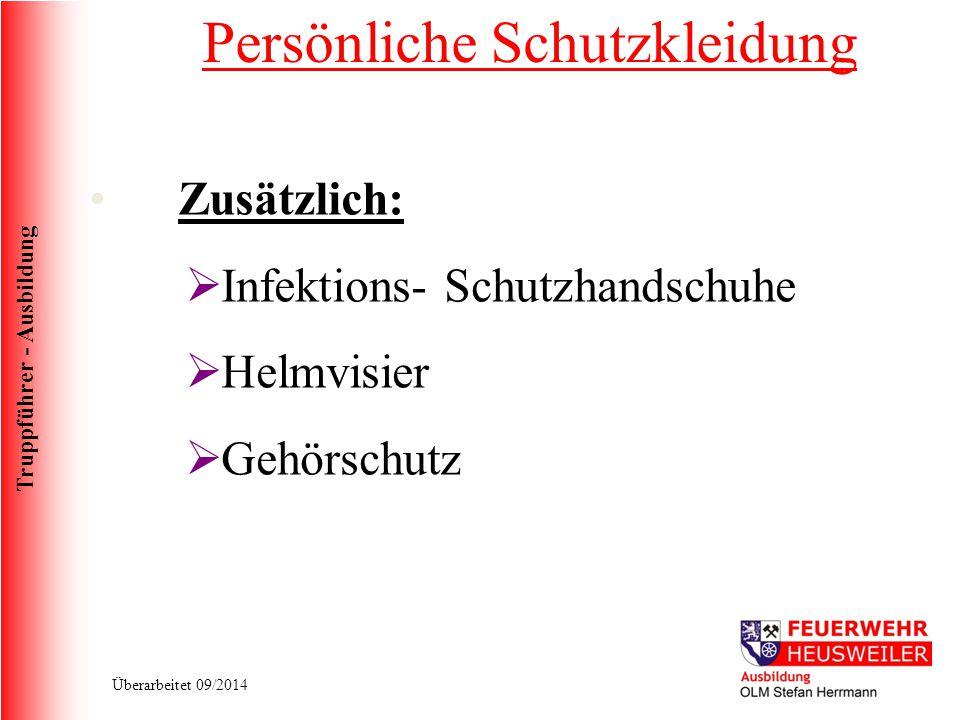 Truppführer - Ausbildung Überarbeitet 09/2014 Zusätzlich:  Infektions- Schutzhandschuhe  Helmvisier  Gehörschutz Persönliche Schutzkleidung