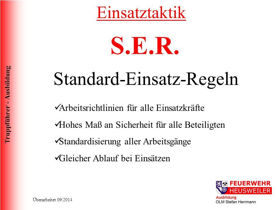 Truppführer - Ausbildung Überarbeitet 09/2014 Standard-Einsatz-Regeln Arbeitsrichtlinien für alle Einsatzkräfte Hohes Maß an Sicherheit für alle Betei