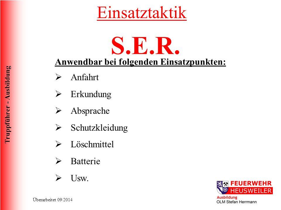 Truppführer - Ausbildung Überarbeitet 09/2014 S.E.R. Anwendbar bei folgenden Einsatzpunkten:  Anfahrt  Erkundung  Absprache  Schutzkleidung  Lösc