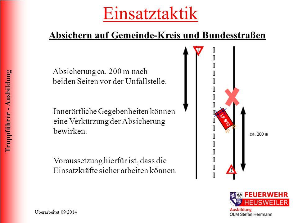 Truppführer - Ausbildung Überarbeitet 09/2014 Absichern auf Gemeinde-Kreis und Bundesstraßen Absicherung ca. 200 m nach beiden Seiten vor der Unfallst