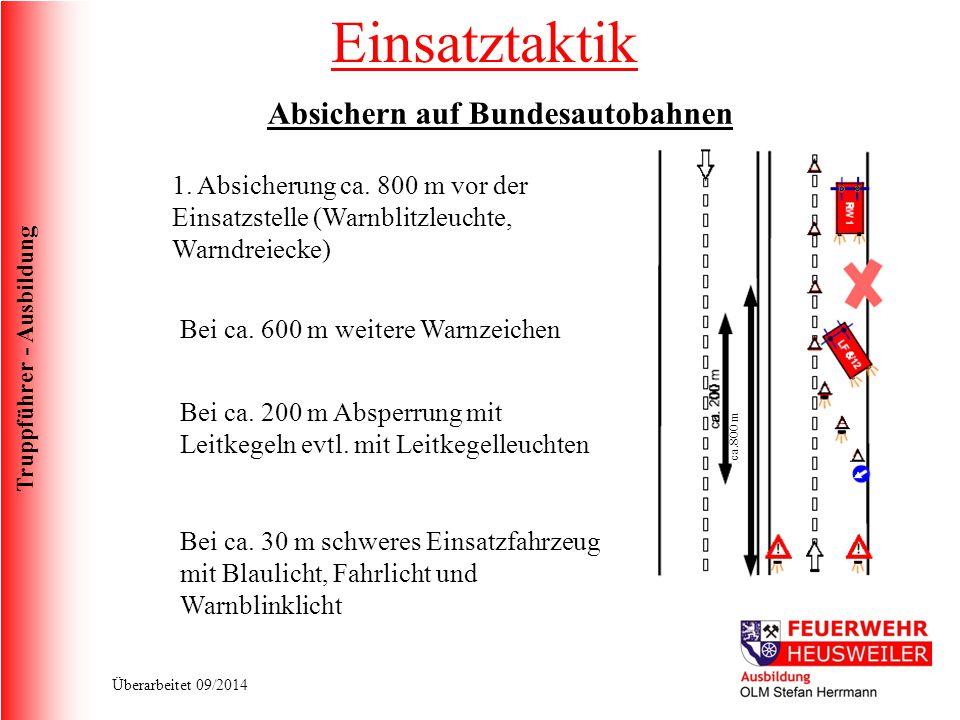 Truppführer - Ausbildung Überarbeitet 09/2014 Absichern auf Bundesautobahnen ca.800 m 1. Absicherung ca. 800 m vor der Einsatzstelle (Warnblitzleuchte