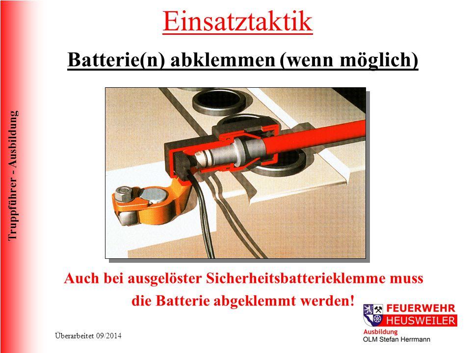 Truppführer - Ausbildung Überarbeitet 09/2014 Auch bei ausgelöster Sicherheitsbatterieklemme muss die Batterie abgeklemmt werden! Einsatztaktik Batter