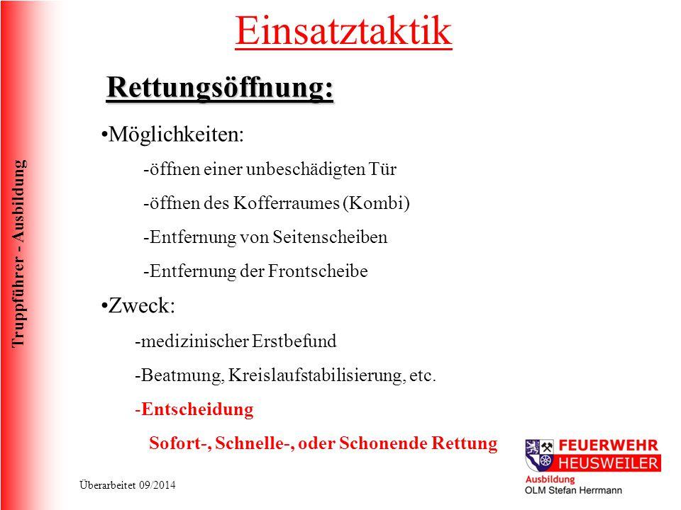 Truppführer - Ausbildung Überarbeitet 09/2014 Rettungsöffnung: Möglichkeiten: -öffnen einer unbeschädigten Tür -öffnen des Kofferraumes (Kombi) -Entfe