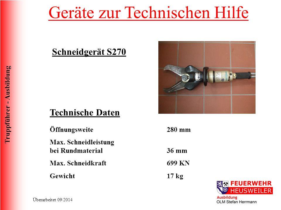 Truppführer - Ausbildung Überarbeitet 09/2014 Schneidgerät S270 Technische Daten Öffnungsweite Max. Schneidleistung bei Rundmaterial Max. Schneidkraft