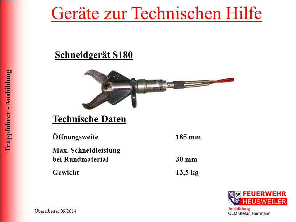 Truppführer - Ausbildung Überarbeitet 09/2014 Schneidgerät S180 Technische Daten Öffnungsweite Max. Schneidleistung bei Rundmaterial Gewicht 185 mm 30