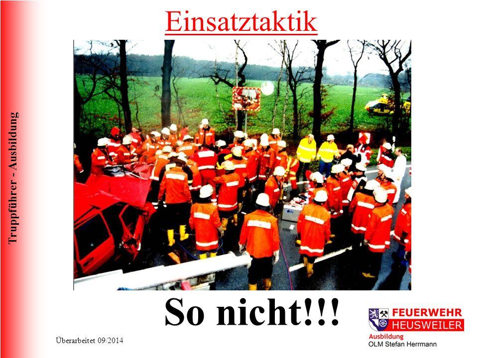 Truppführer - Ausbildung Überarbeitet 09/2014 Einsatztaktik So nicht!!!