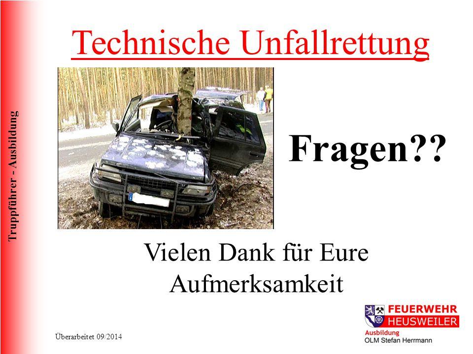Truppführer - Ausbildung Überarbeitet 09/2014 Vielen Dank für Eure Aufmerksamkeit Fragen?? Technische Unfallrettung