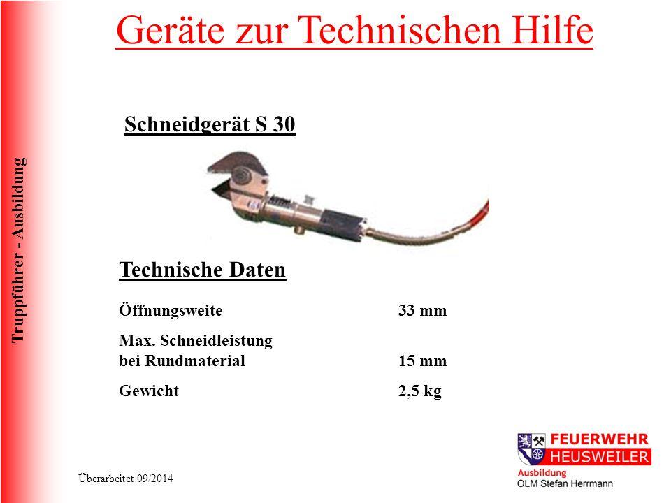 Truppführer - Ausbildung Überarbeitet 09/2014 Schneidgerät S 30 Technische Daten Öffnungsweite Max. Schneidleistung bei Rundmaterial Gewicht 33 mm 15
