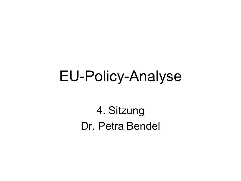 EU-Policy-Analyse 4. Sitzung Dr. Petra Bendel