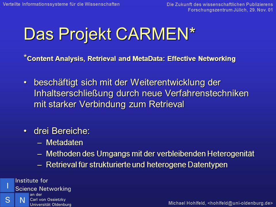 Das Projekt CARMEN* * Content Analysis, Retrieval and MetaData: Effective Networking beschäftigt sich mit der Weiterentwicklung der Inhaltserschließun